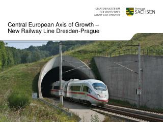Central European Axis  of  Growth –  New Railway Line Dresden-Prague