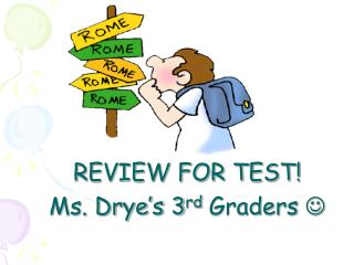 REVIEW FOR TEST! Ms. Drye's 3 rd  Graders  