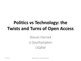Politics  vs  Technology: the Twists and Turns of Open Access