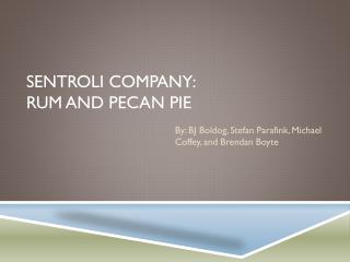 Sentroli Company: Rum and Pecan Pie