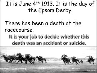 It is June 4 th  1913. It is the day of the Epsom Derby.