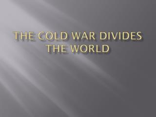 The Cold War Divides the World