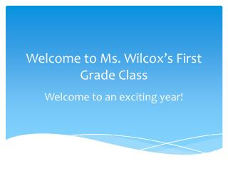 Welcome to Ms. Wilcox's First Grade Class