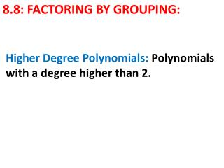 8.8:  FACTORING  BY GROUPING: