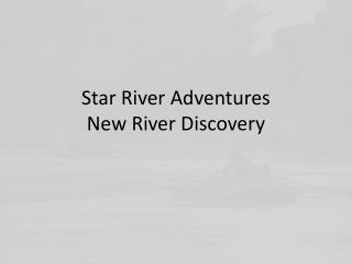 Star River Adventures New River Discovery
