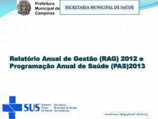 Relatório Anual de Gestão (RAG) 2012 e  Programação Anual de Saúde (PAS)2013