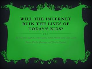 Will The Internet Ruin The Lives Of Today's Kids?