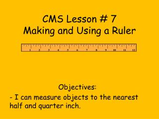 CMS Lesson # 7 Making and Using a Ruler