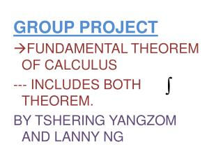 GROUP PROJECT  FUNDAMENTAL THEOREM OF CALCULUS --- INCLUDES BOTH THEOREM.