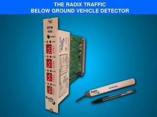 THE RADIX TRAFFIC  BELOW GROUND VEHICLE DETECTOR