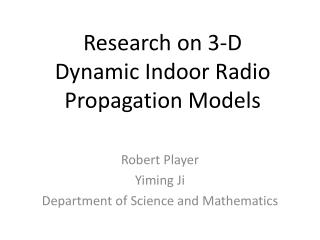 Research on 3-D Dynamic Indoor Radio Propagation Models