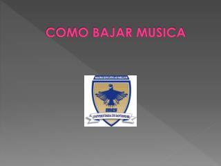 COMO BAJAR MUSICA