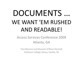 DOCUMENTS … WE  WANT 'EM RUSHED  AND READABLE!