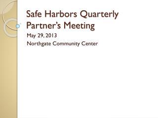 Safe Harbors  Quarterly Partner�s  Meeting