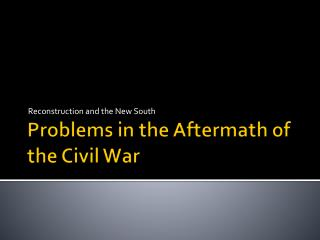 Problems in the Aftermath of the Civil War
