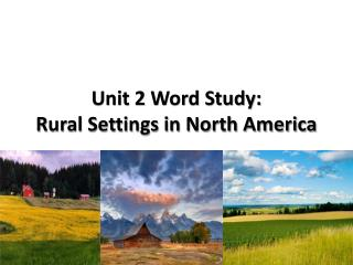 Unit 2 Word Study:  Rural Settings in North America