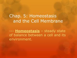 Chap. 5: Homeostasis    			and the Cell Membrane