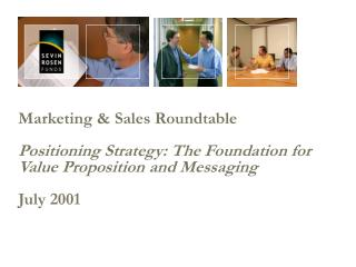 Marketing  Sales Roundtable  Positioning Strategy: The Foundation for Value Proposition and Messaging  July 2001