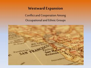 Westward Expansion Conflict and Cooperation Among Occupational and Ethnic Groups