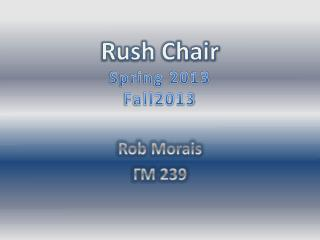 Rush Chair Spring 2013 Fall2013