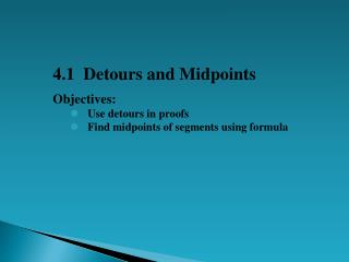 4.1  Detours and Midpoints Objectives: Use detours in proofs