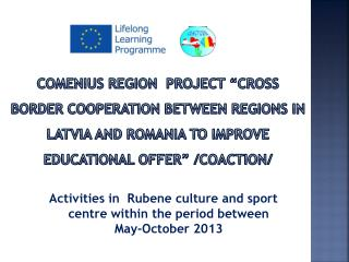 Activities in   Rubene culture and sport centre within the period between May-October  2013