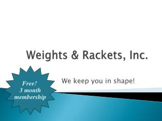 Weights & Rackets, Inc.