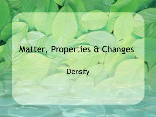 Matter, Properties & Changes