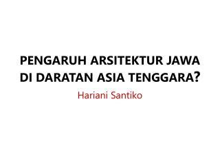 PENGARUH ARSITEKTUR JAWA DI DARATAN ASIA  TENGGARA ?