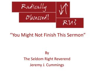 """ You Might Not Finish This Sermon"""