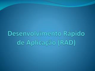 Desenvolvimento  R�pido de Aplica��o (RAD)