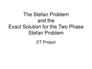 The Stefan Problem and the  Exact Solution for the Two Phase Stefan Problem
