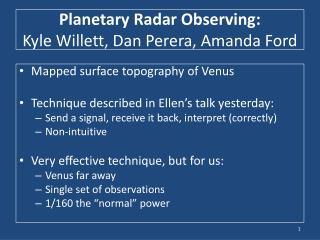 Planetary Radar Observing: Kyle Willett, Dan  Perera , Amanda Ford