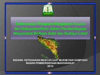 BIDANG  KETAHANAN MASYARAKAT MUKIM DAN GAMPONG  BADAN PEMBERDAYAAN MASYARAKAT 2013
