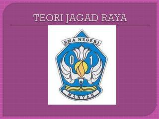 TEORI JAGAD RAYA