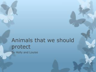 Animals that we should protect