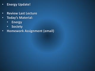 Energy Update! Review Last Lecture Today's Material: Energy Society Homework Assignment (email)