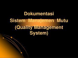 Dokumentasi Sistem  Manajemen  Mutu (Quality Management System)