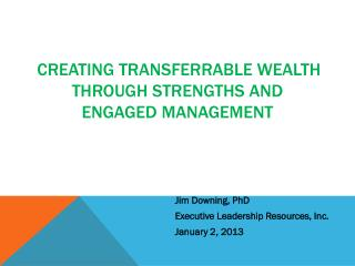 Creating Transferrable Wealth Through Strengths and  Engaged Management