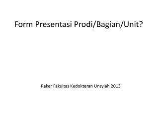 Form  Presentasi Prodi / Bagian /Unit?