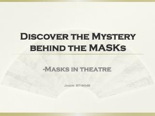 Discover the Mystery behind the  MASKs