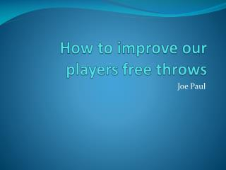 How to i mprove our players free throws