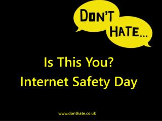 Is This You?  Internet Safety Day