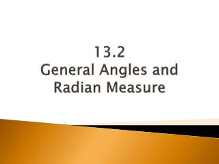 13.2  General Angles and Radian Measure