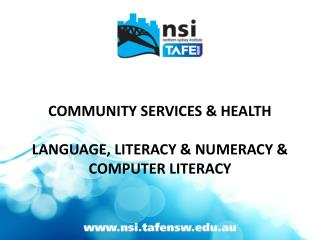 COMMUNITY SERVICES & HEALTH LANGUAGE, LITERACY & NUMERACY &  COMPUTER  LITERACY