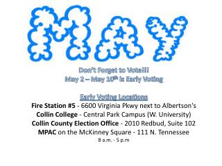 Don't Forget to Vote!!! May 2 – May 10 th  is Early Voting Early Voting Locations