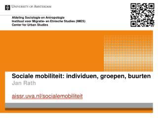 Sociale  mobiliteit: individuen,  groepen ,  buurten Jan Rath