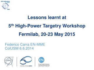 Lessons learnt at  5 th  High-Power Targetry Workshop Fermilab , 20-23 May 2015