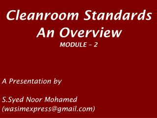 Cleanroom Standards An Overview MODULE   2    A Presentation by  S.Syed Noor Mohamed wasimexpressgmail