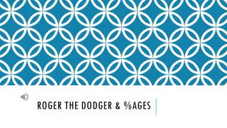 Roger the dodger & %ages